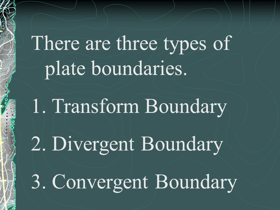 There are three types of plate boundaries.