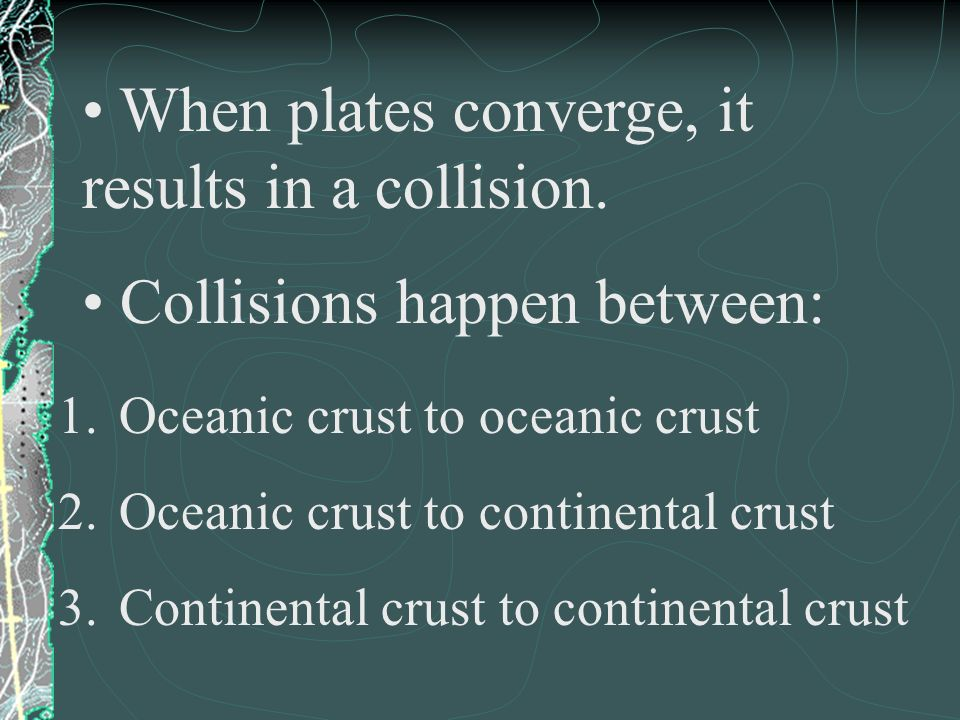 When plates converge, it results in a collision.