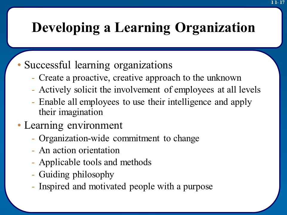 ways of creating a learning organization To keep employees engaged, and to develop the agility they need to keep up,  organizations need to embrace a learning culture  as with all elements of  organizational culture, learning needs to be embedded in day-to-day it cannot  be.