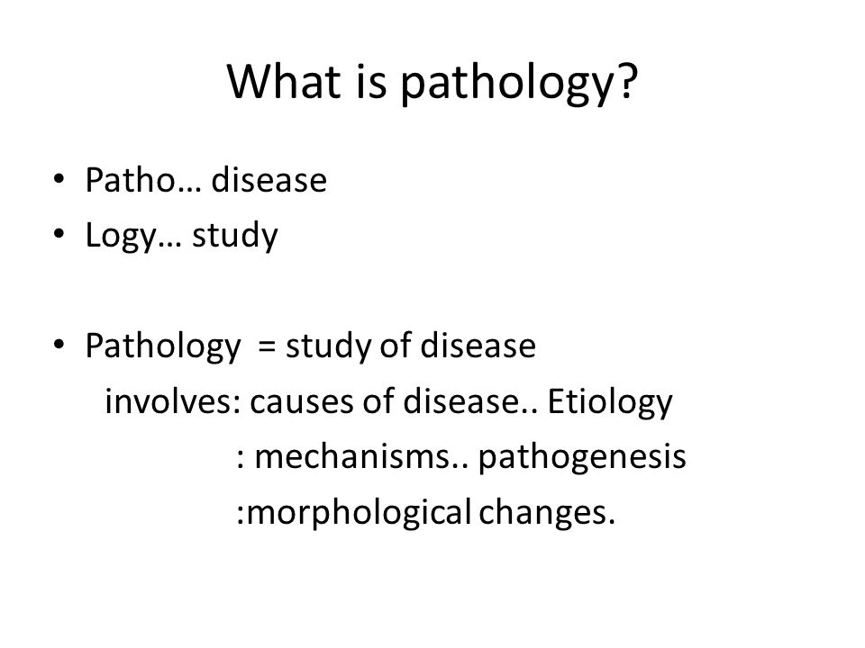 What is pathology Patho… disease Logy… study