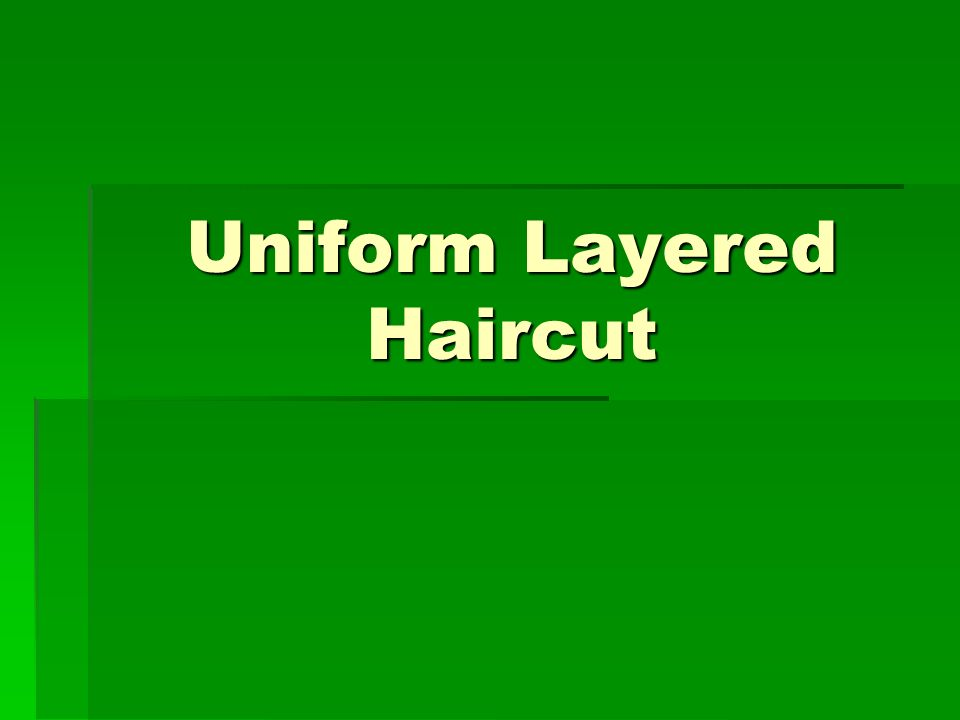 Uniform Layered Haircut Ppt Video Online Download