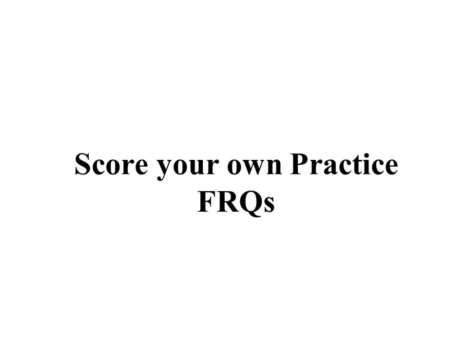 Score your own Practice FRQs