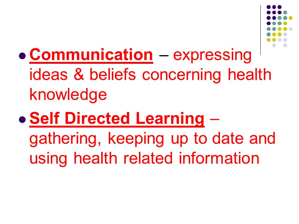 Communication – expressing ideas & beliefs concerning health knowledge