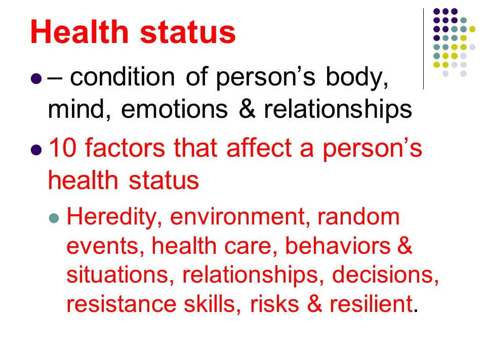 Health status – condition of person's body, mind, emotions & relationships. 10 factors that affect a person's health status.