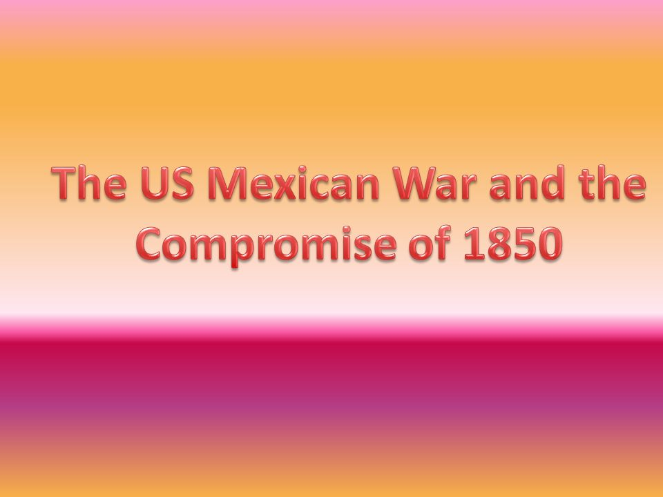 compromise of 1850 and mexican war Missouri compromise mexican war compromise of 1850 and zachary taylor-- a successful mexican war hero who would the war with mexico ended with.