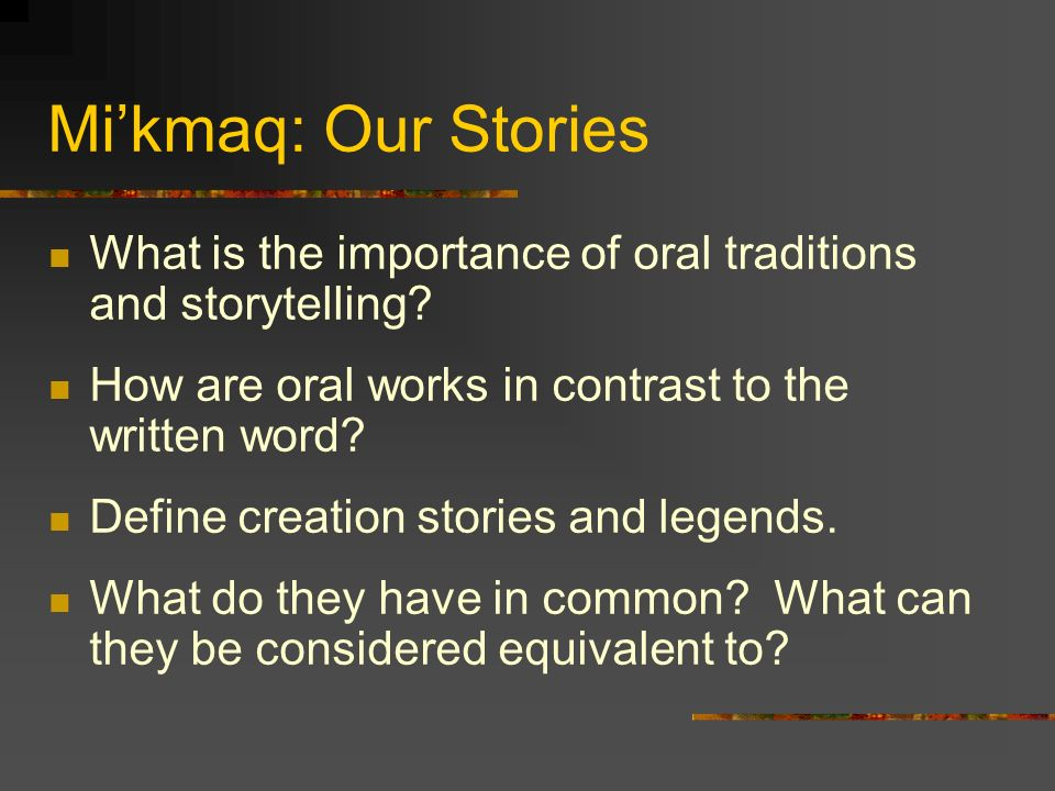 importance of oral tradition Less-often-documented oral traditions also play an important role in oklahoma  indian life historical information, such as family genealogy and cultural.