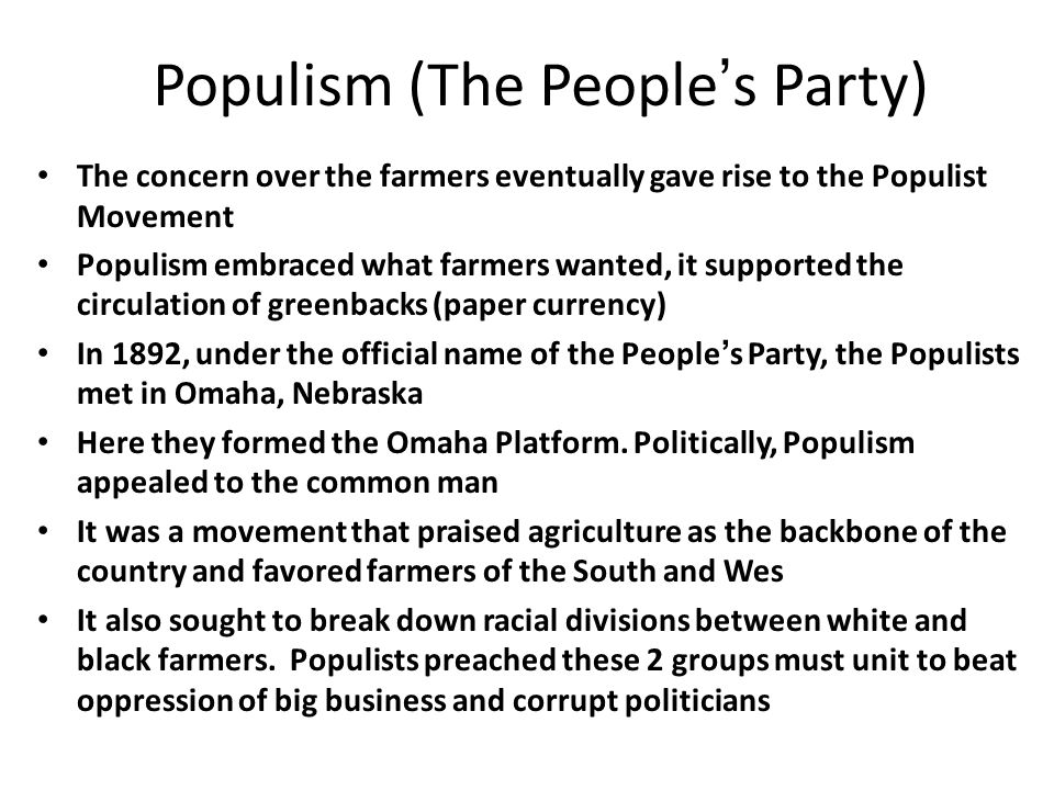 formation of the populist party 2) identify the causes of the rise of the populist party and the effects the party had causes for the populist party-farmers were in huge debts-the interests were forcing many of their farms to be foreclosed.
