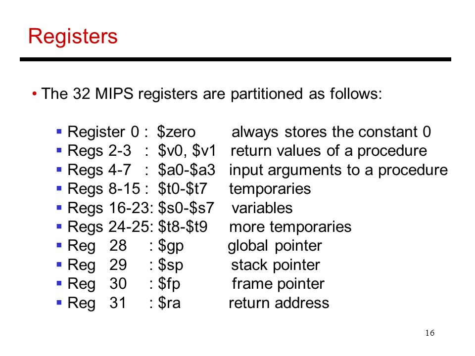Registers The 32 MIPS registers are partitioned as follows: