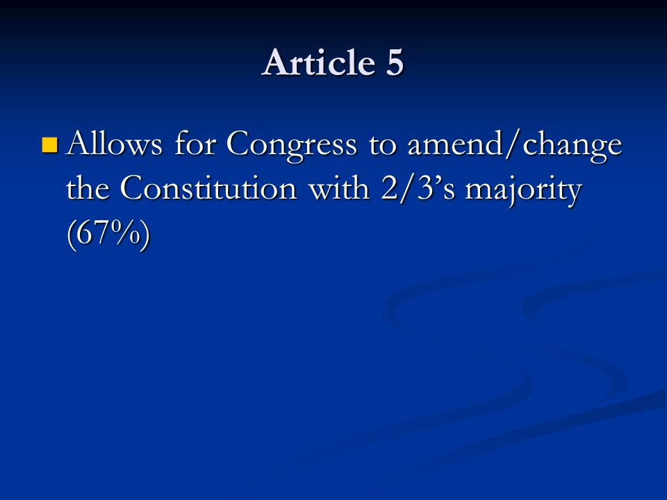 Article 5 Allows for Congress to amend/change the Constitution with 2/3's majority (67%)