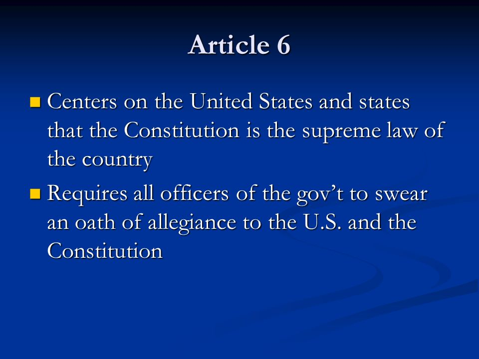 Article 6 Centers on the United States and states that the Constitution is the supreme law of the country.
