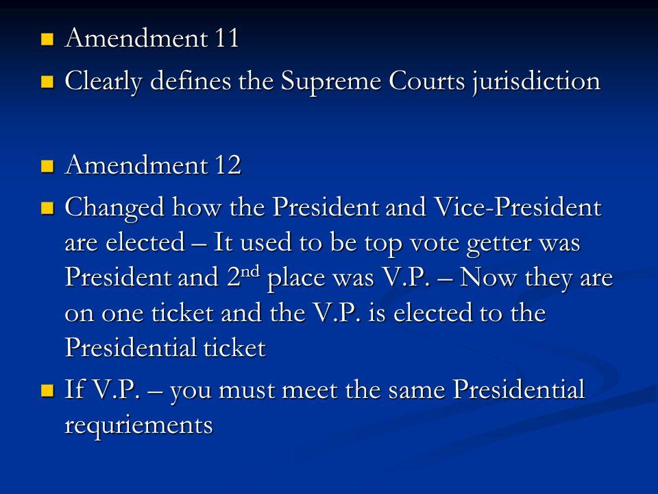 Amendment 11 Clearly defines the Supreme Courts jurisdiction. Amendment 12.
