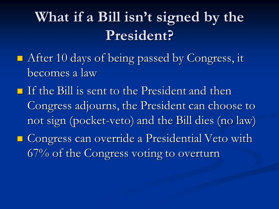 What if a Bill isn't signed by the President