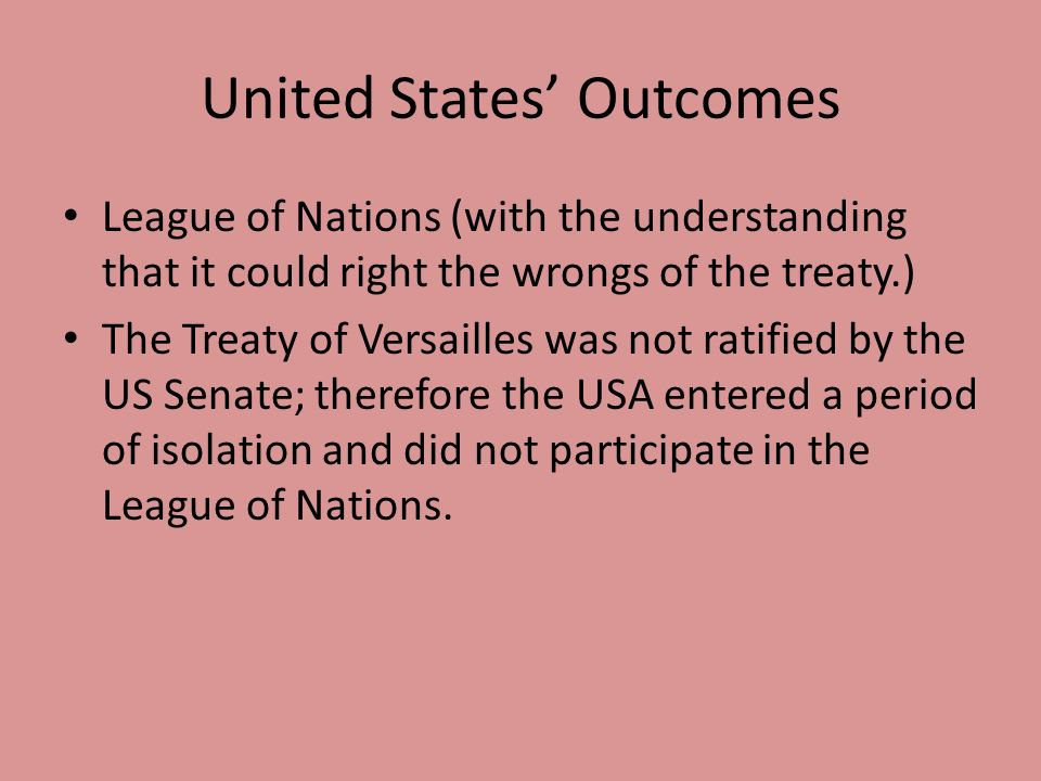 united states not ratify the treaty of versailles Though the united states later signed separate treaties with germany, austria and hungary, it never joined the league of nations, a circumstance that almost certainly contributed to that .