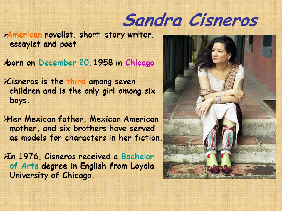 sandra cisneros writing style Sandra cisneros creative writing sandra in one of the roughest time periods was sandra cisneros sandra is an sandra cisneros has used her style to create.
