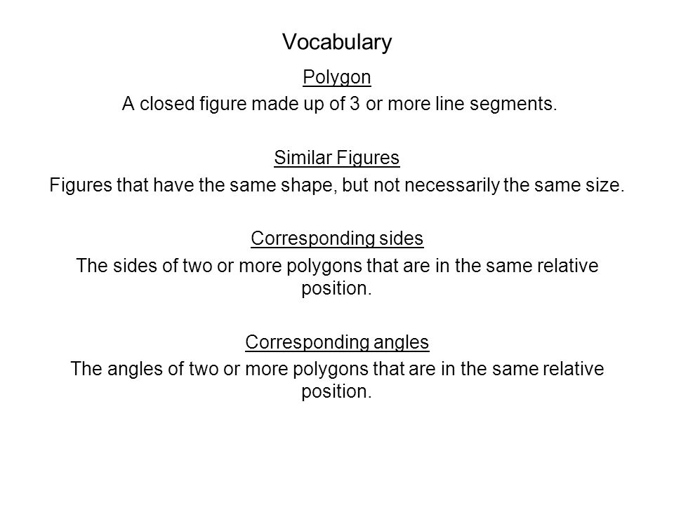 Vocabulary Polygon A closed figure made up of 3 or more line segments.