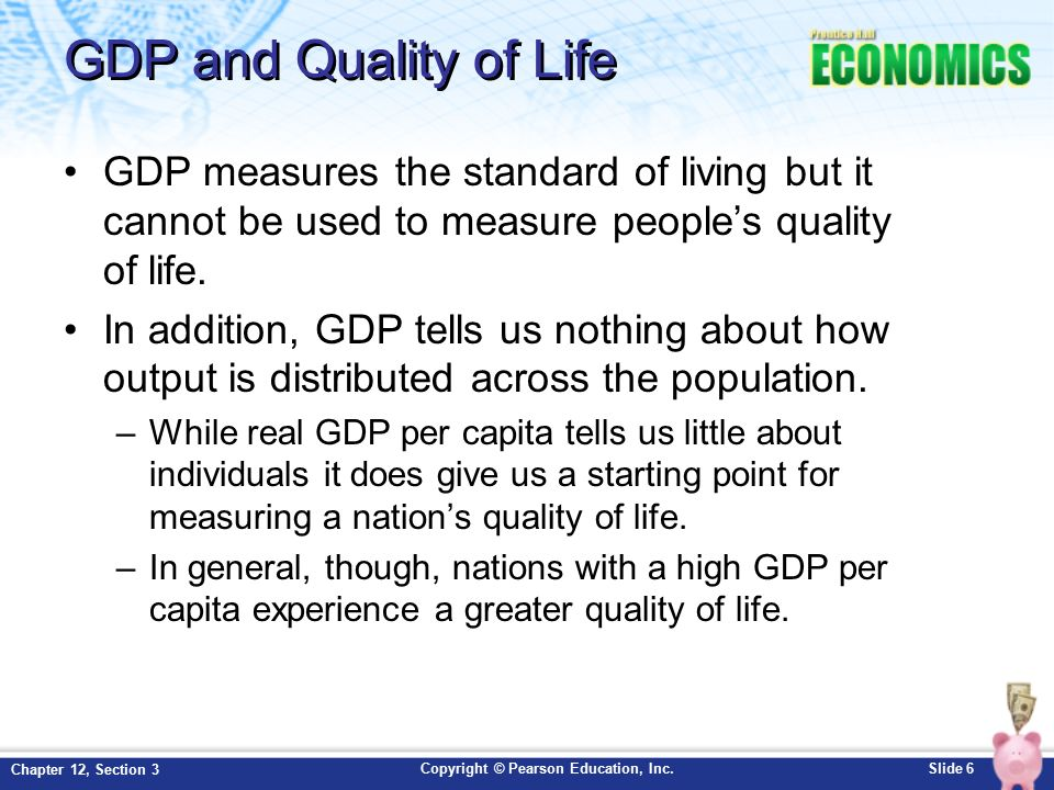 using gdp as a measure of living standard Comparing standard of living and quality of life between countries using gdp 833 words 4 pages gross domestic product (gdp) is the market value of all final goods and services produced by factors of production within a country in a given period of time.