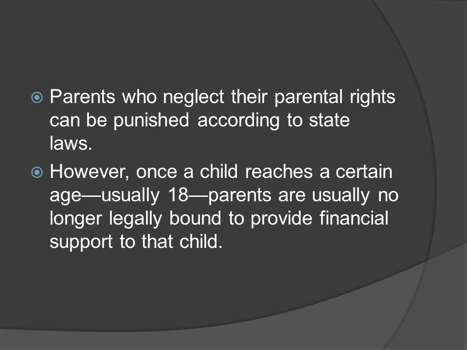 Parents who neglect their parental rights can be punished according to state laws.