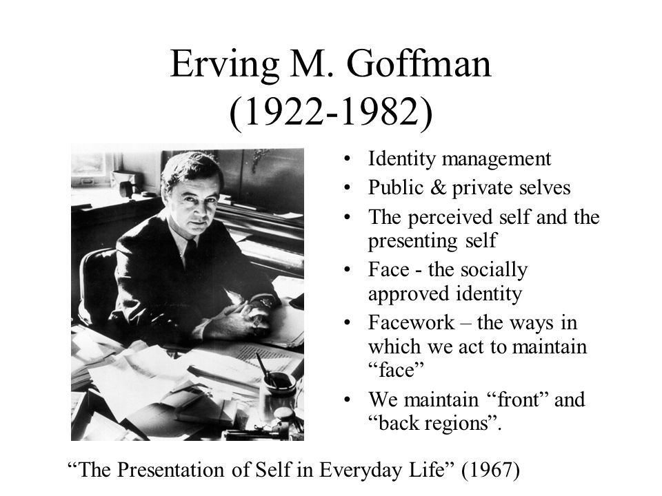 the presentation of self in everyday life The presentation of self in everyday life is a seminal sociology book by erving goffman it uses the imagery of the theatre in order to portray the importance of human social interaction.