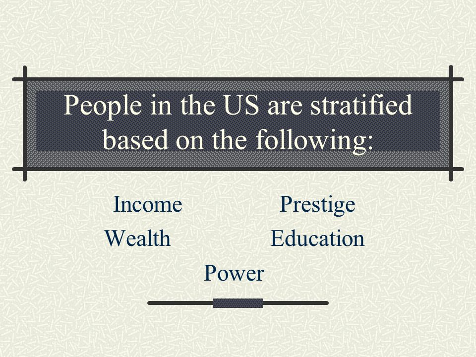 People in the US are stratified based on the following:
