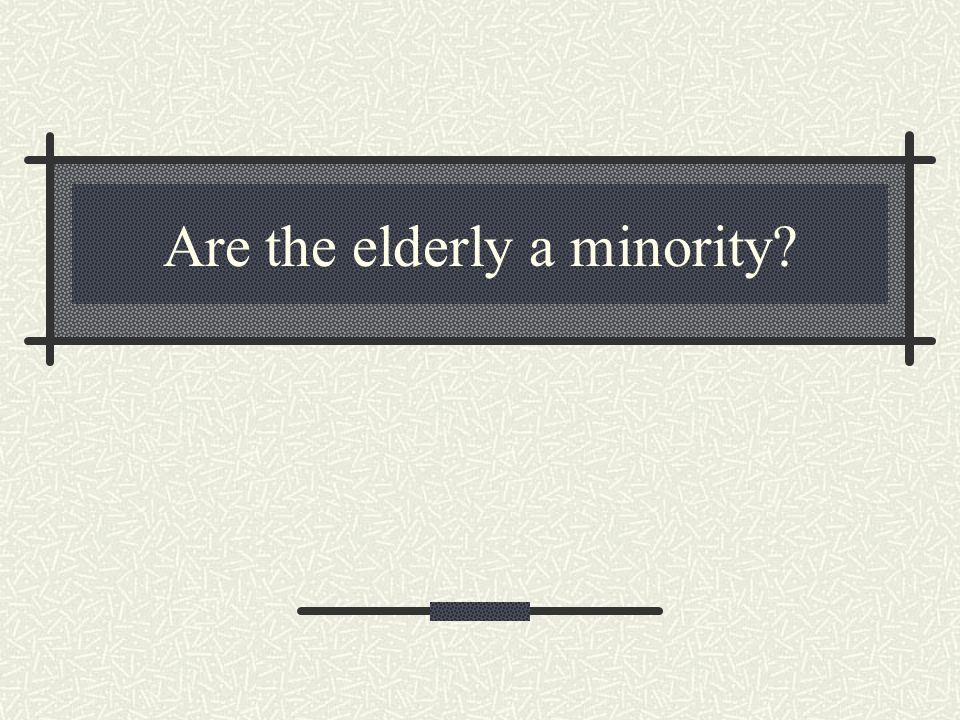 Are the elderly a minority