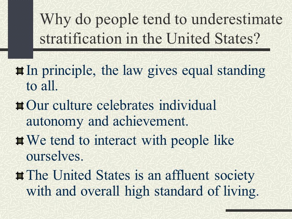 Why do people tend to underestimate stratification in the United States