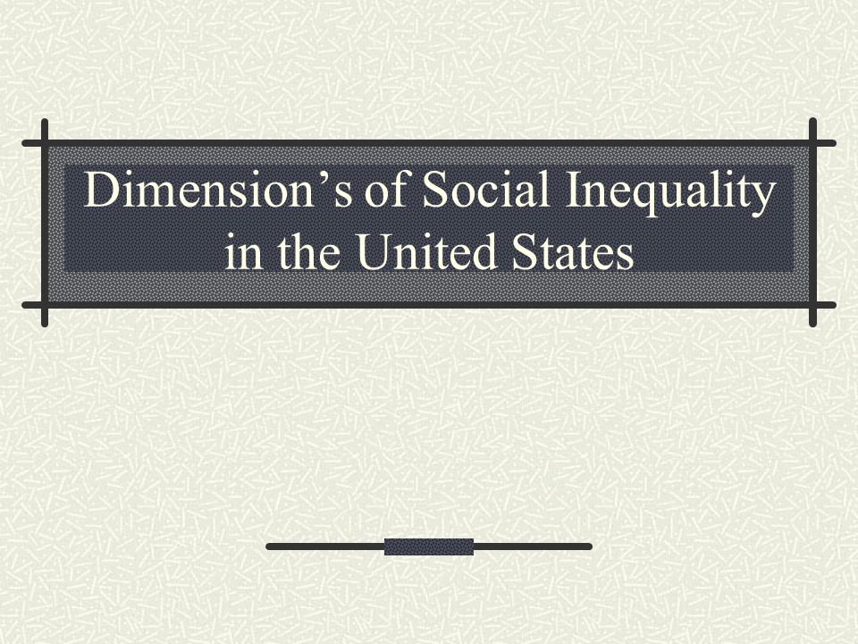 Dimension's of Social Inequality in the United States
