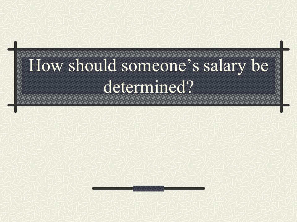 How should someone's salary be determined