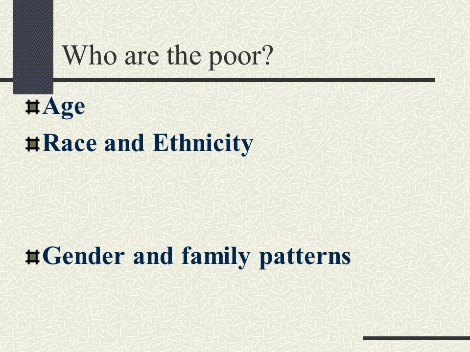 Who are the poor Age Race and Ethnicity Gender and family patterns