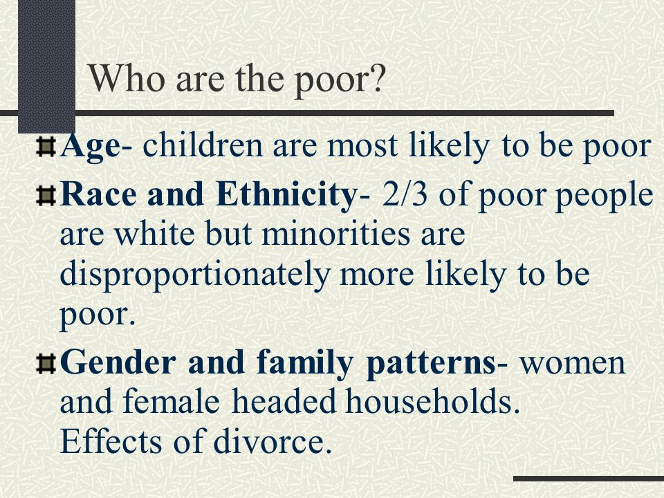 Who are the poor Age- children are most likely to be poor