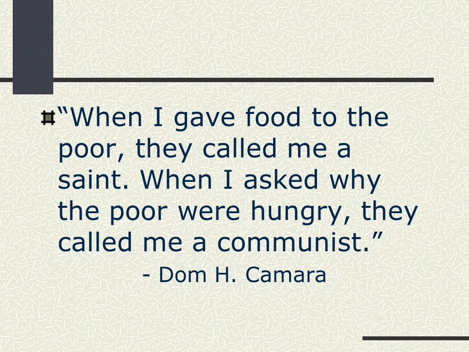 When I gave food to the poor, they called me a saint