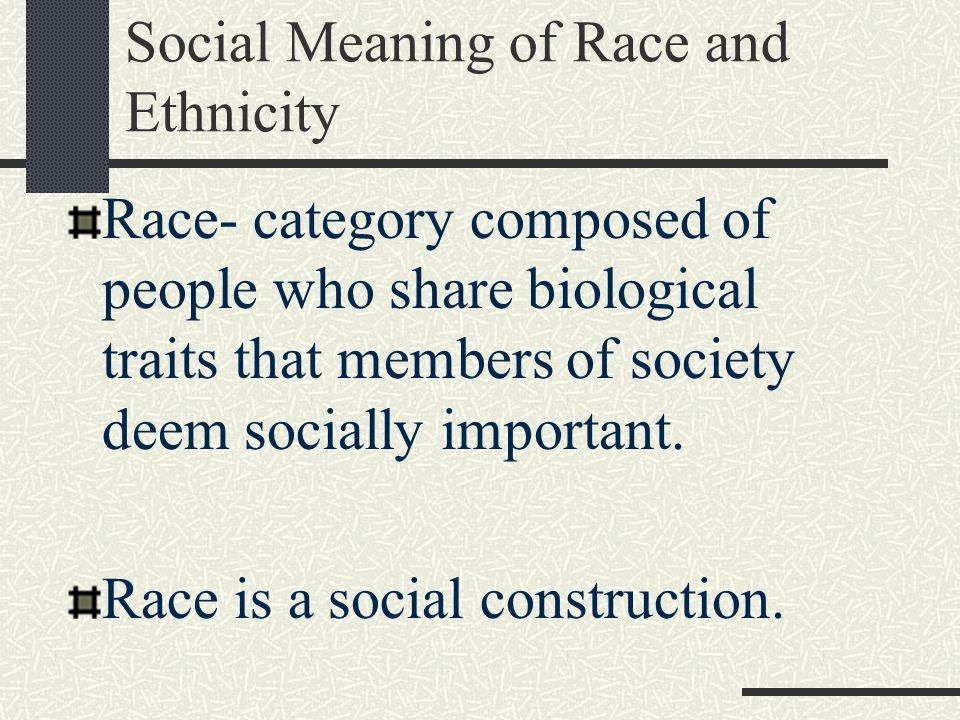 Social Meaning of Race and Ethnicity