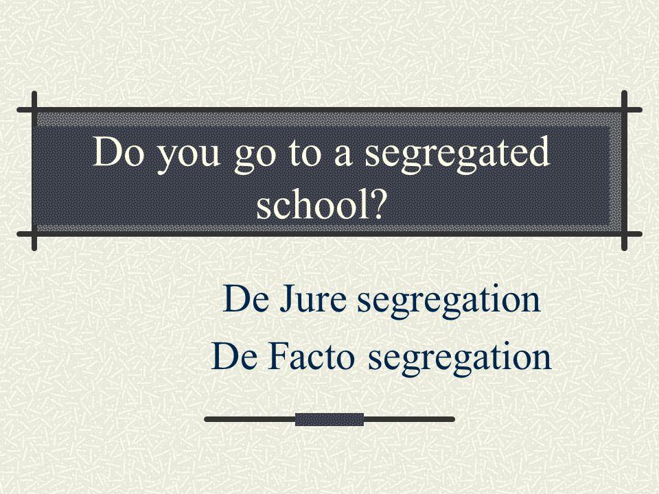 Do you go to a segregated school