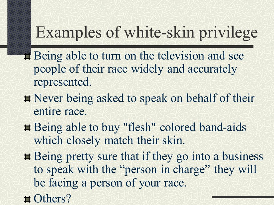 Examples of white-skin privilege