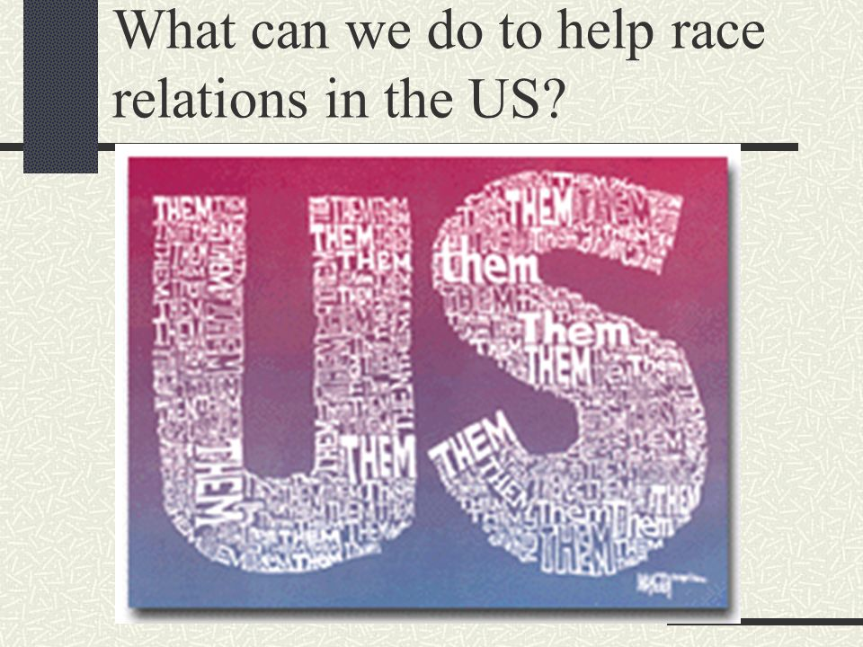 What can we do to help race relations in the US