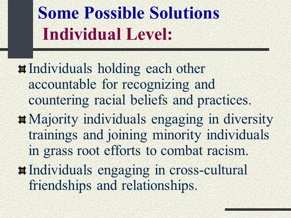 Some Possible Solutions Individual Level: