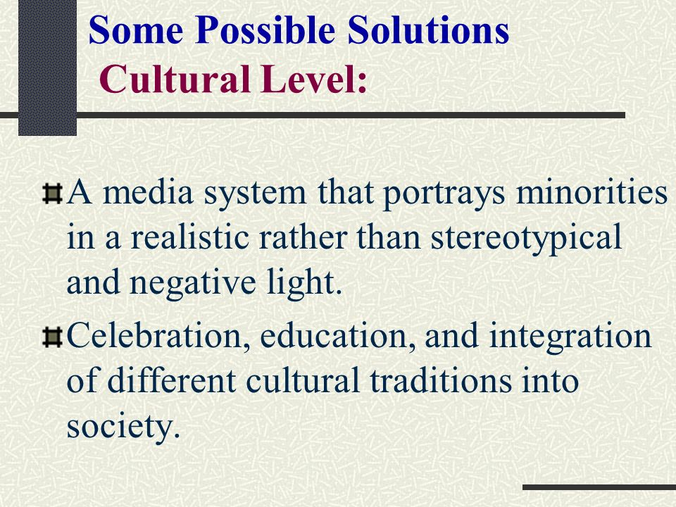 Some Possible Solutions Cultural Level: