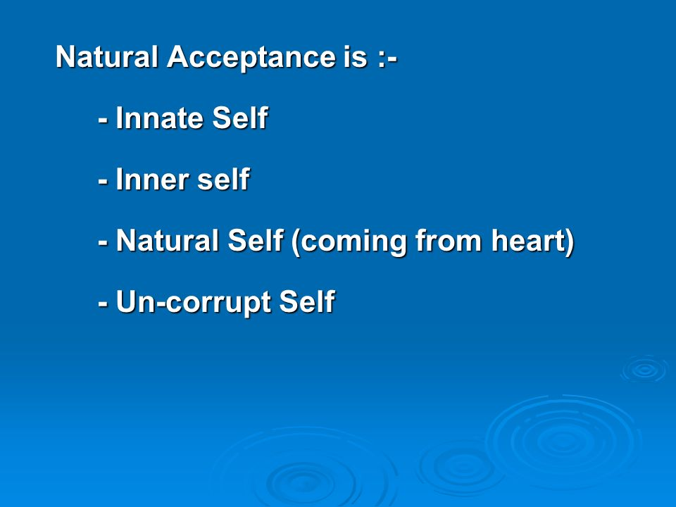 Natural Acceptance is :-