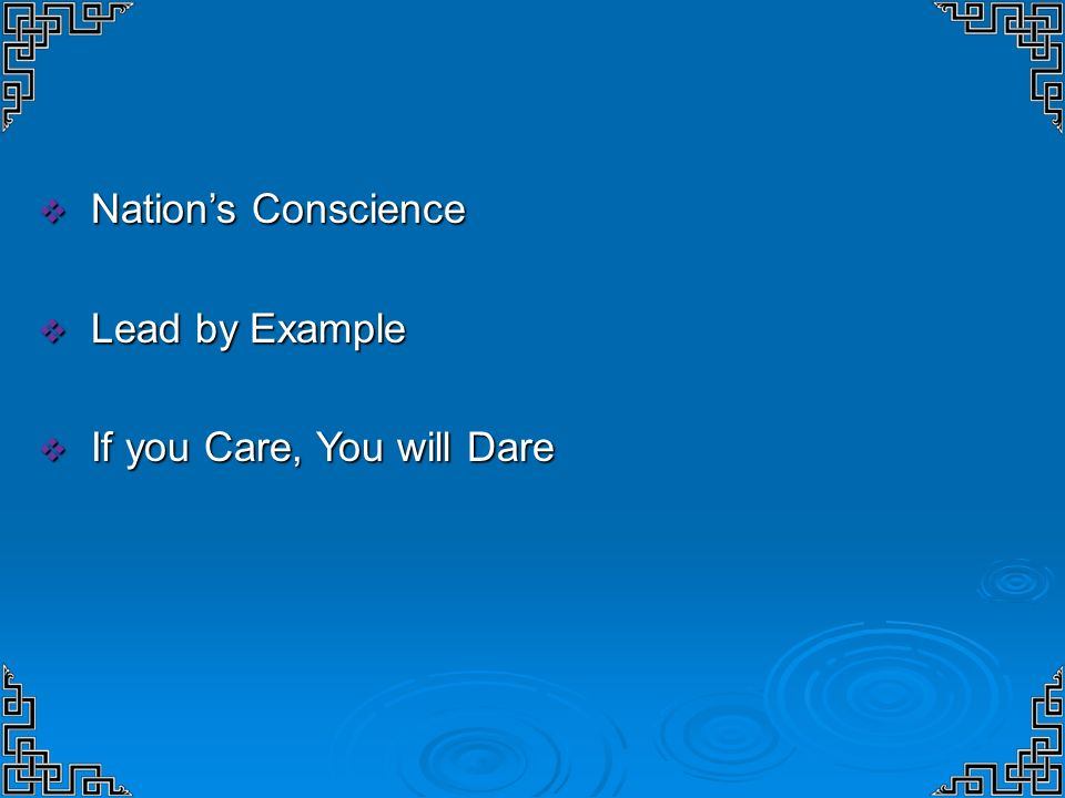Nation's Conscience Lead by Example If you Care, You will Dare