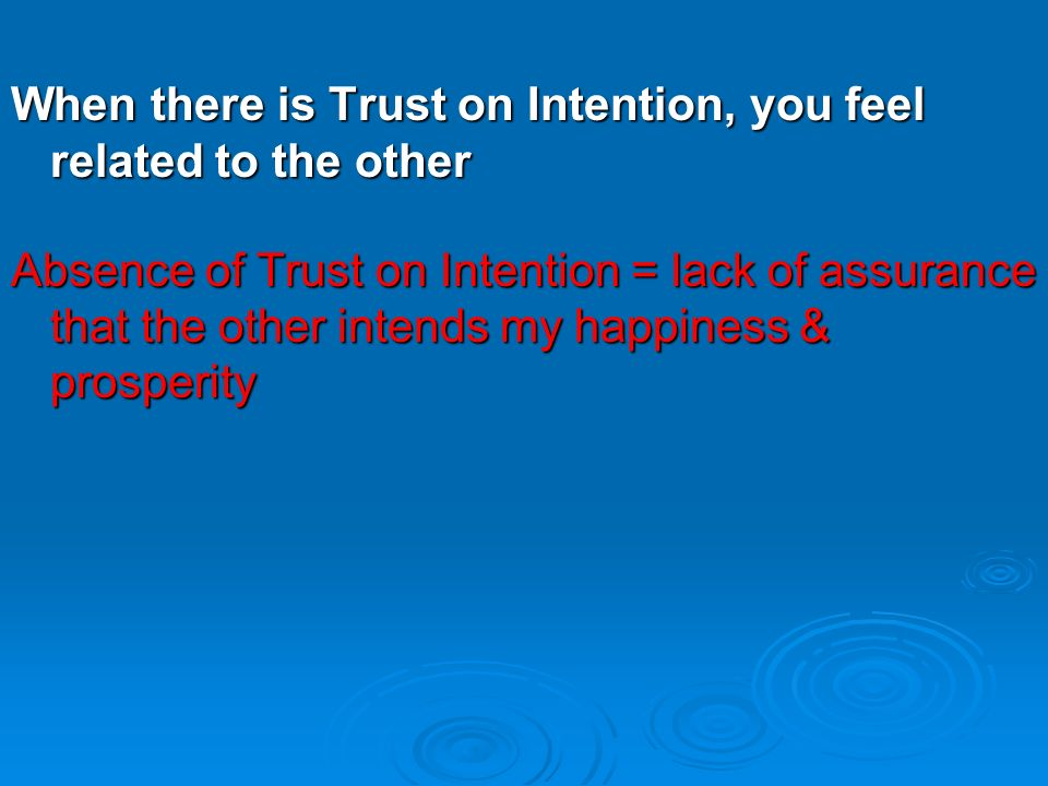 When there is Trust on Intention, you feel related to the other