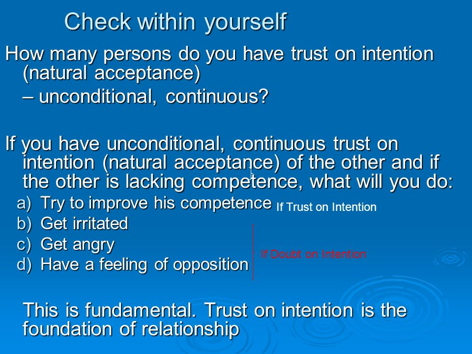 Check within yourself How many persons do you have trust on intention (natural acceptance) – unconditional, continuous