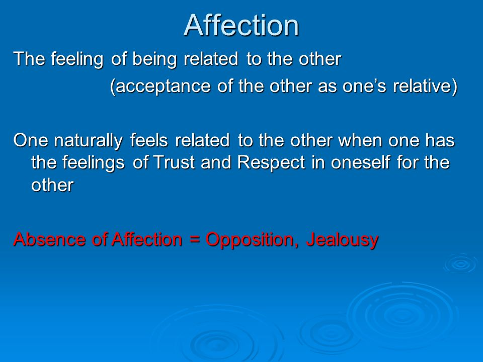 Affection The feeling of being related to the other