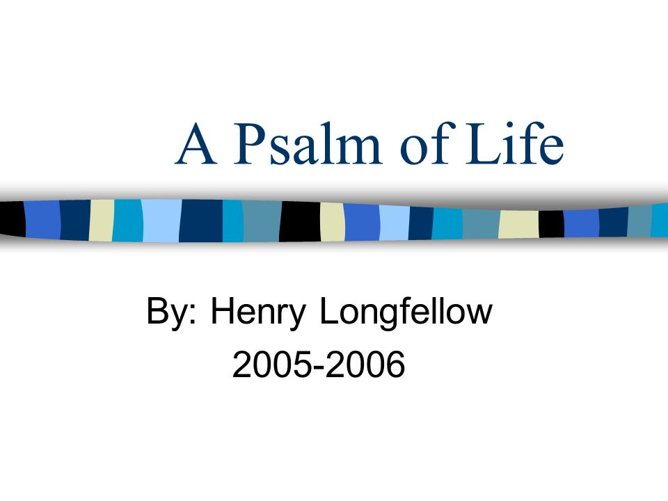 "a psalm of life questions ""a psalm of life"" is well written by henry wadsworth longfellow why to make good use of time all these questions get their answer in this poem."