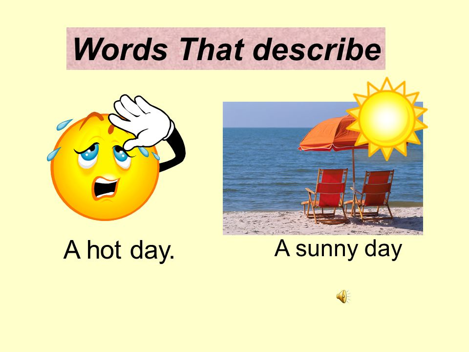 describe hot day essay One of the most popular essay topic among students is essay about life where every student tries to describe his/her life,  sample essay about life by lauren.