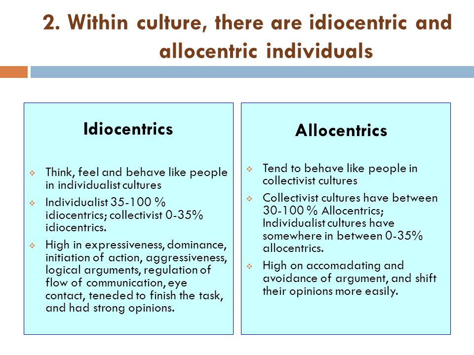 2. Within culture, there are idiocentric and allocentric individuals