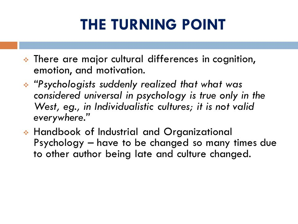 THE TURNING POINT There are major cultural differences in cognition, emotion, and motivation.
