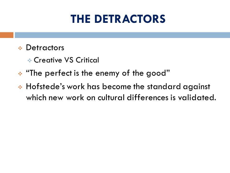 THE DETRACTORS Detractors The perfect is the enemy of the good