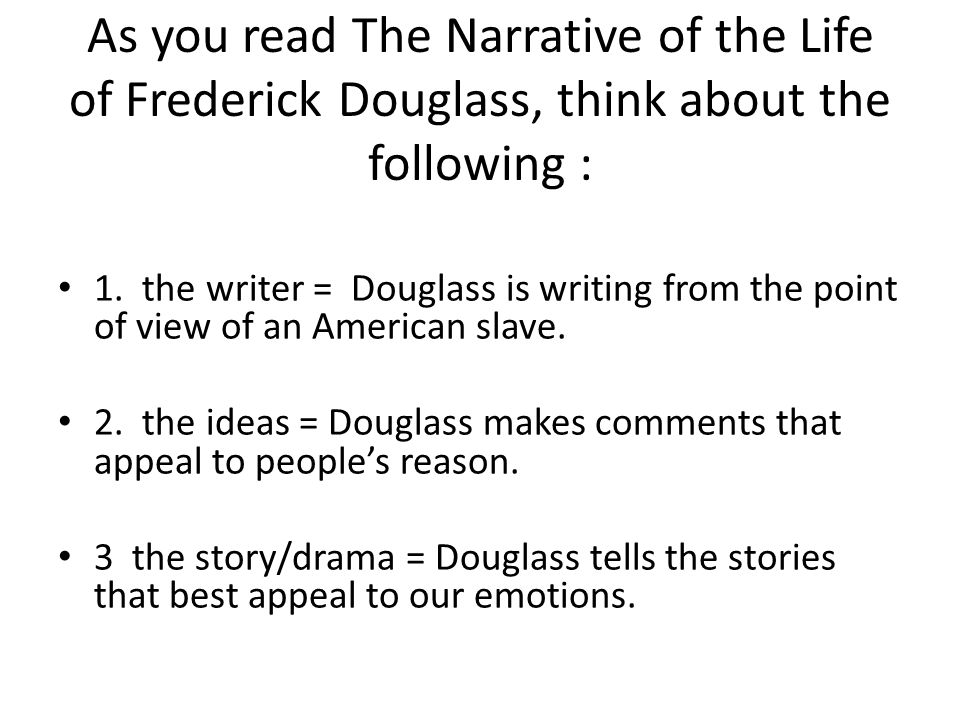 As you read The Narrative of the Life of Frederick Douglass, think about the following :