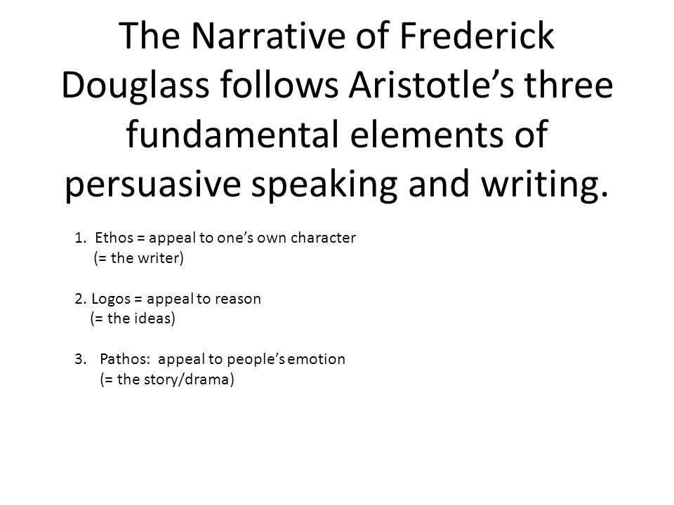The Narrative of Frederick Douglass follows Aristotle's three fundamental elements of persuasive speaking and writing.