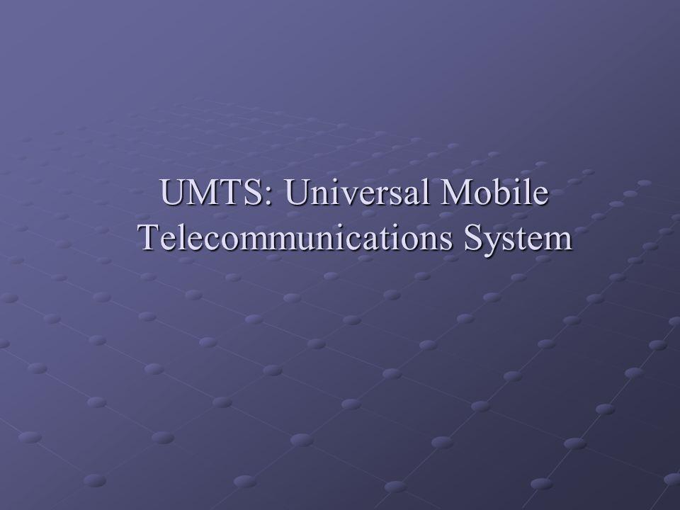 UMTS: Universal Mobile Telecommunications System