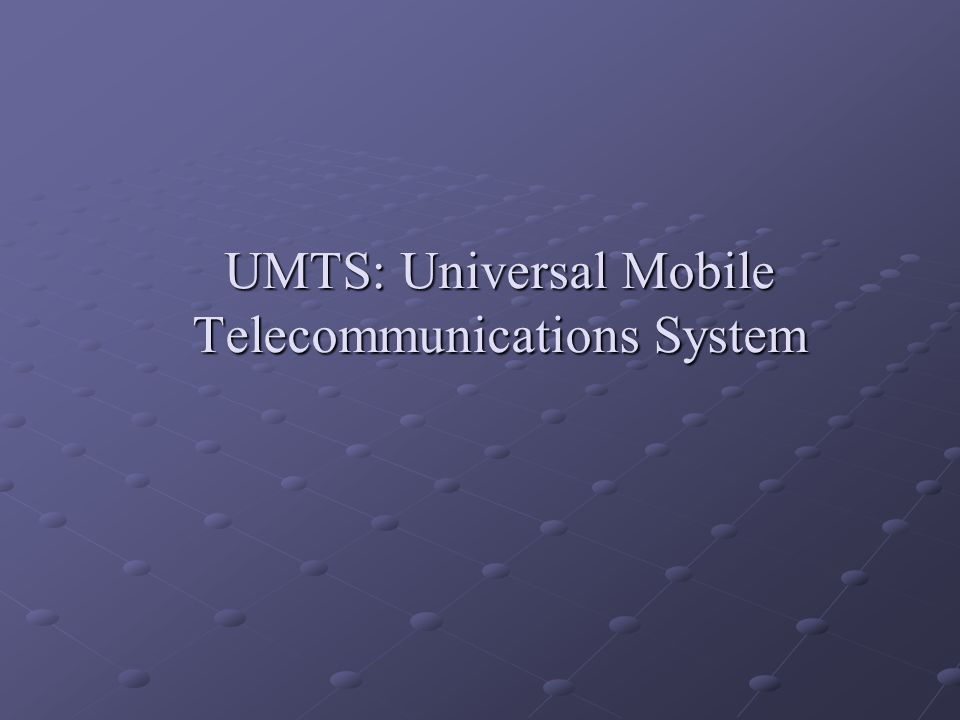 "an introduction and background of universal mobile telecommunications system umts Gprs—an extension of gsm networks that provides mobile, wireless, data  communications • umts—an  ""universal mobile telecommunication system""  section on page 2-28 – ""umts  support for introduction new services • spectral   background class—e-mail, short message service (sms), file downloading."